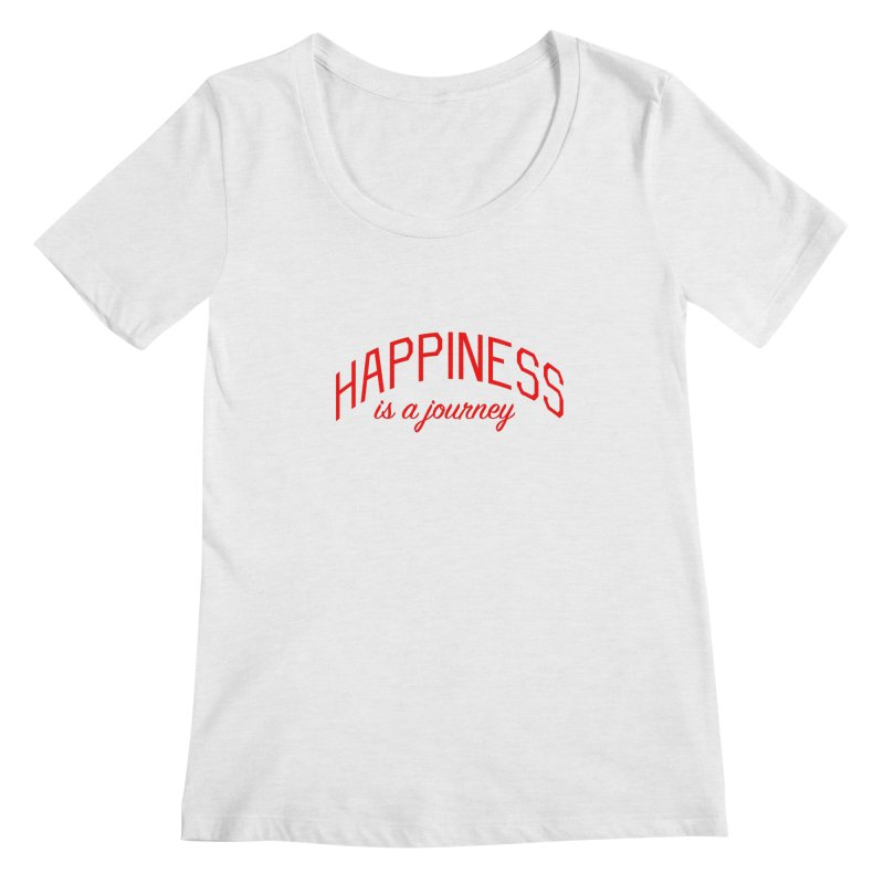 Happiness is a Journey - Positivity Quote Women's Regular Scoop Neck by Bicks' Artist Shop