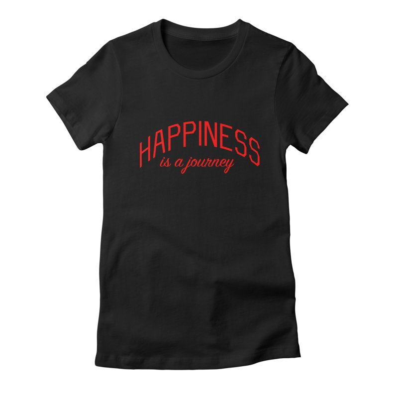 Happiness is a Journey - Positivity Quote Women's Fitted T-Shirt by Bicks' Artist Shop