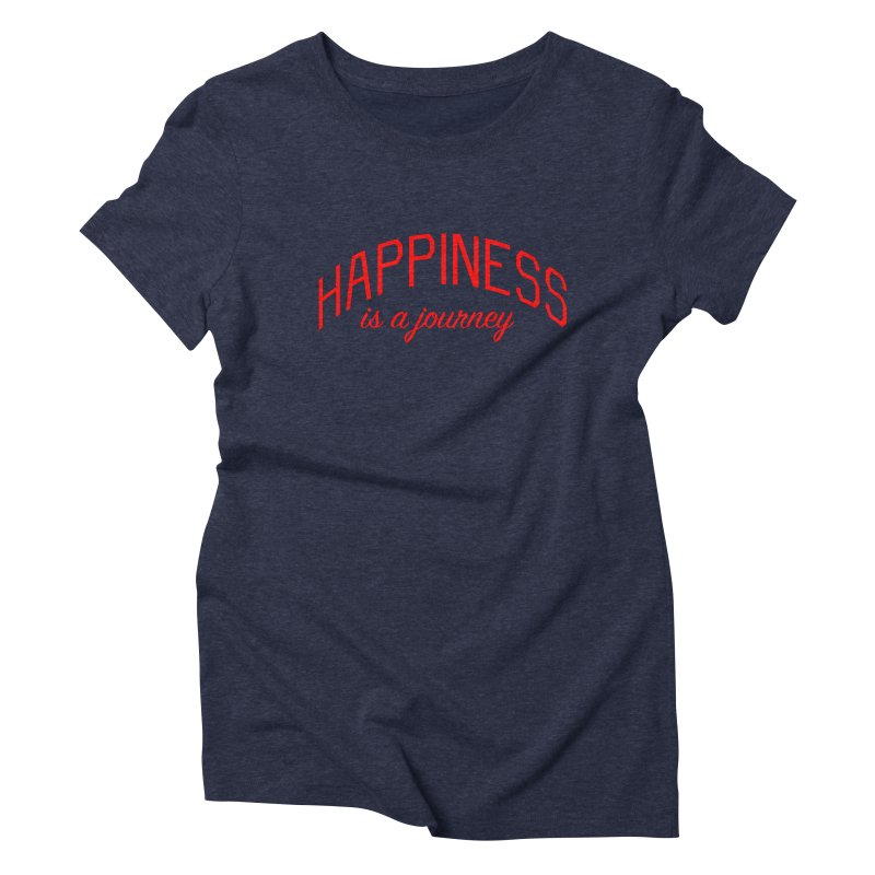 Happiness is a Journey - Positivity Quote Women's Triblend T-Shirt by Bicks' Artist Shop