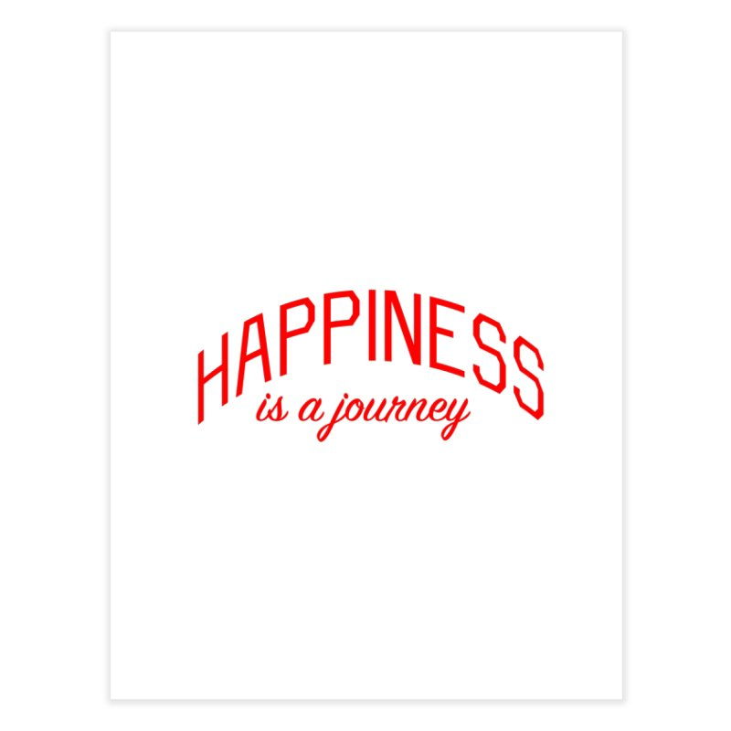 Happiness is a Journey - Positivity Quote Home Fine Art Print by Bicks' Artist Shop