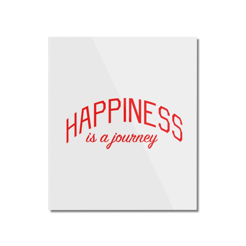 Happiness is a Journey - Positivity Quote Home Mounted Acrylic Print by Bicks' Artist Shop
