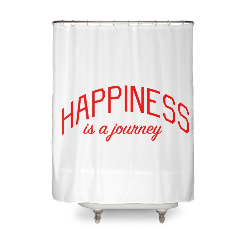 Happiness is a Journey - Positivity Quote Home Shower Curtain by Bicks' Artist Shop