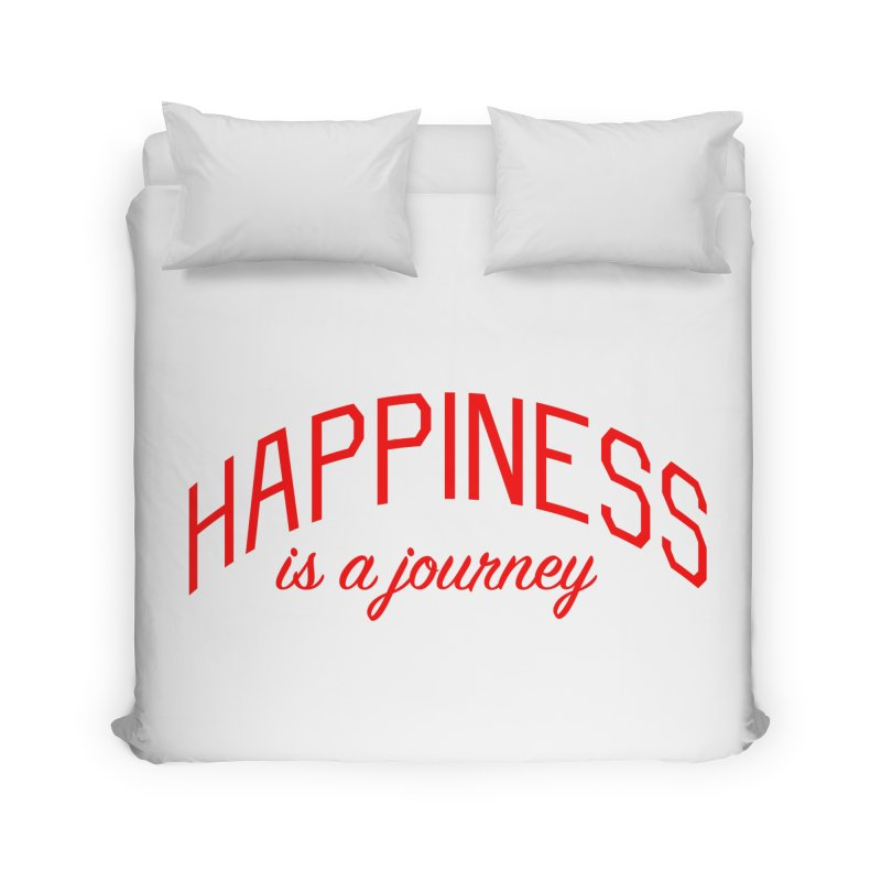 Happiness is a Journey - Positivity Quote Home Duvet by Bicks' Artist Shop