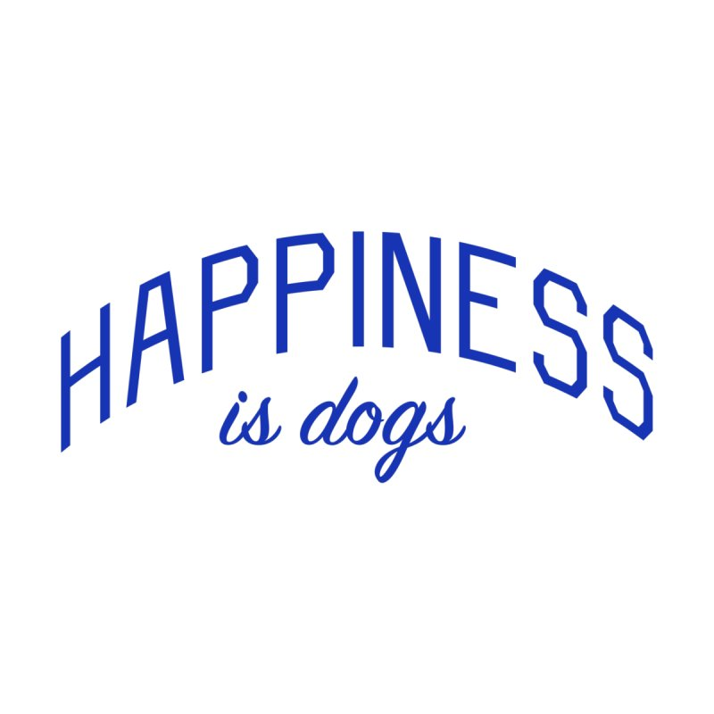 Happiness is Dogs - Message for Dog Lovers and Dog Parents by Bicks' Artist Shop