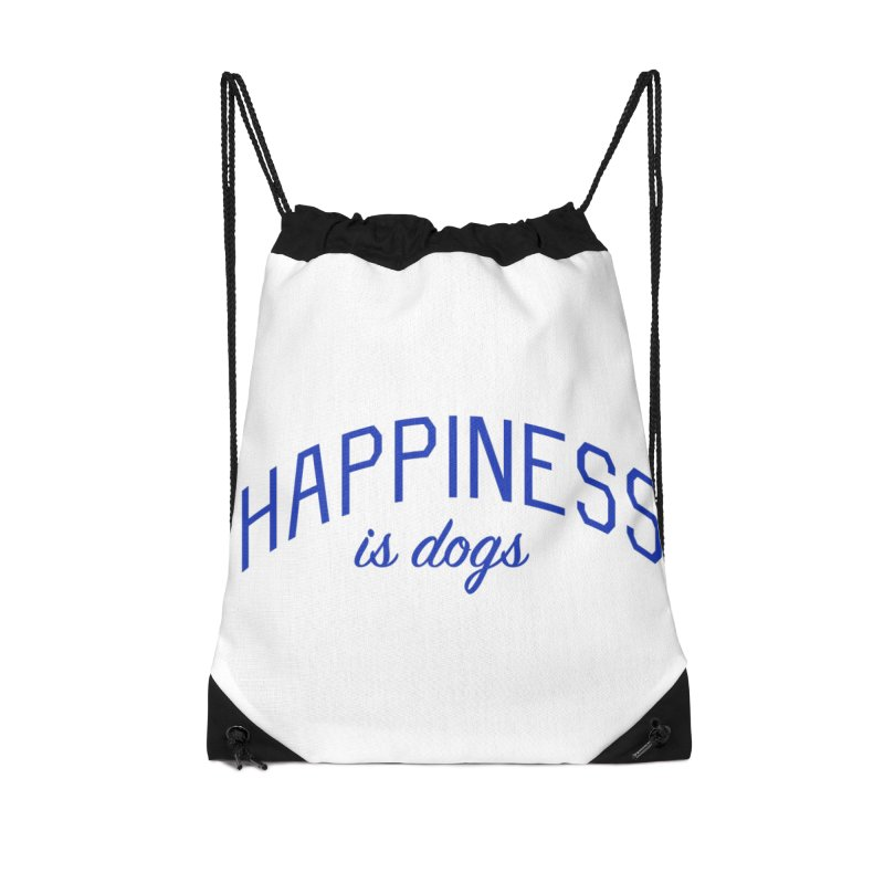 Happiness is Dogs - Message for Dog Lovers and Dog Parents Accessories Drawstring Bag Bag by Bicks' Artist Shop