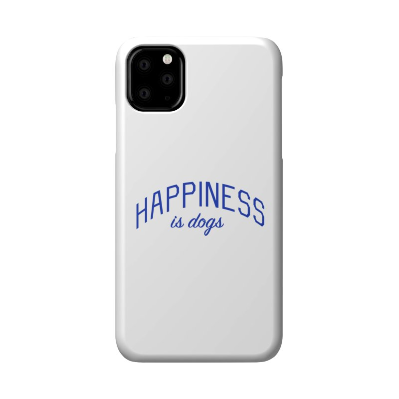 Happiness is Dogs - Message for Dog Lovers and Dog Parents Accessories Phone Case by Bicks' Artist Shop