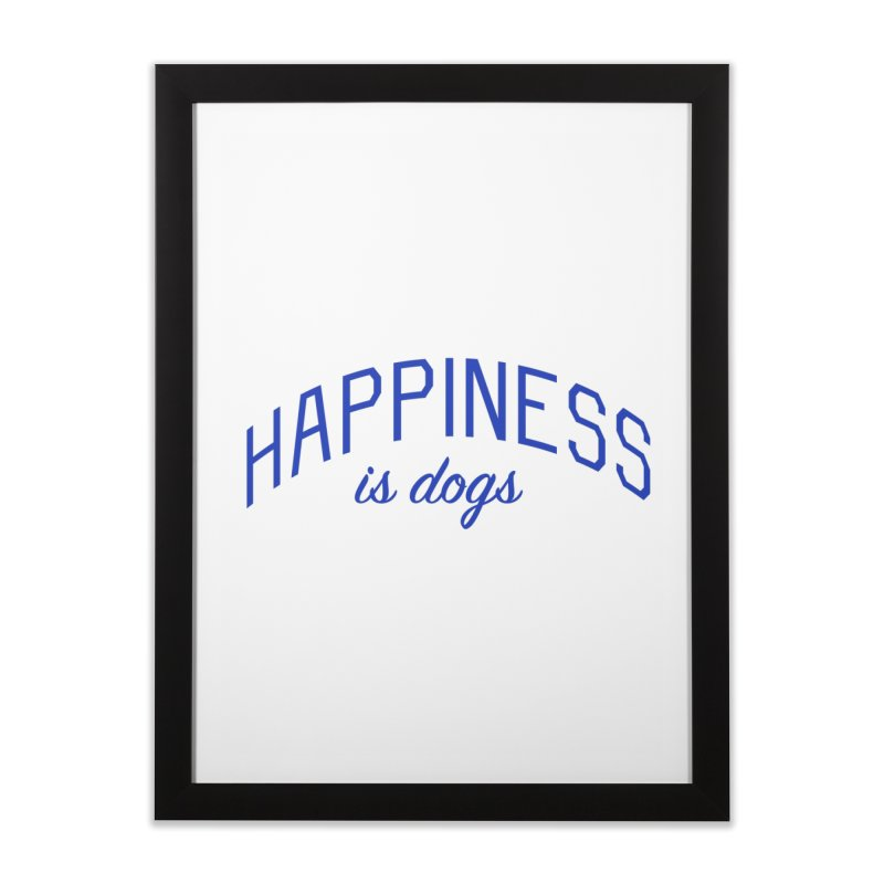 Happiness is Dogs - Message for Dog Lovers and Dog Parents Home Framed Fine Art Print by Bicks' Artist Shop