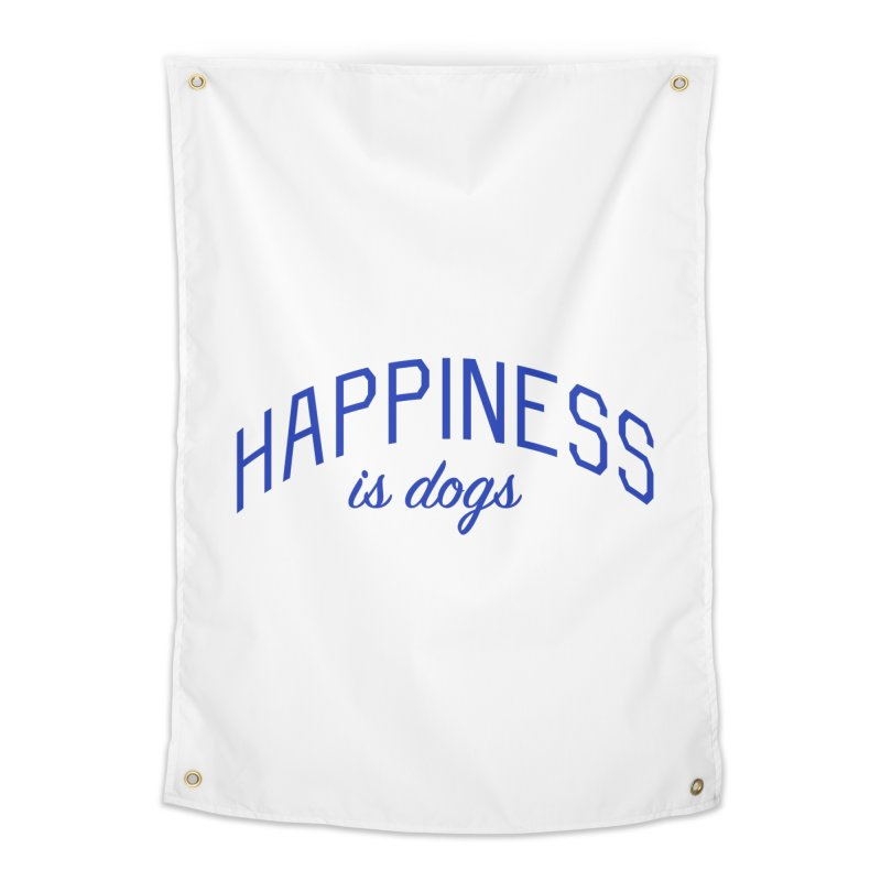 Happiness is Dogs - Message for Dog Lovers and Dog Parents Home Tapestry by Bicks' Artist Shop
