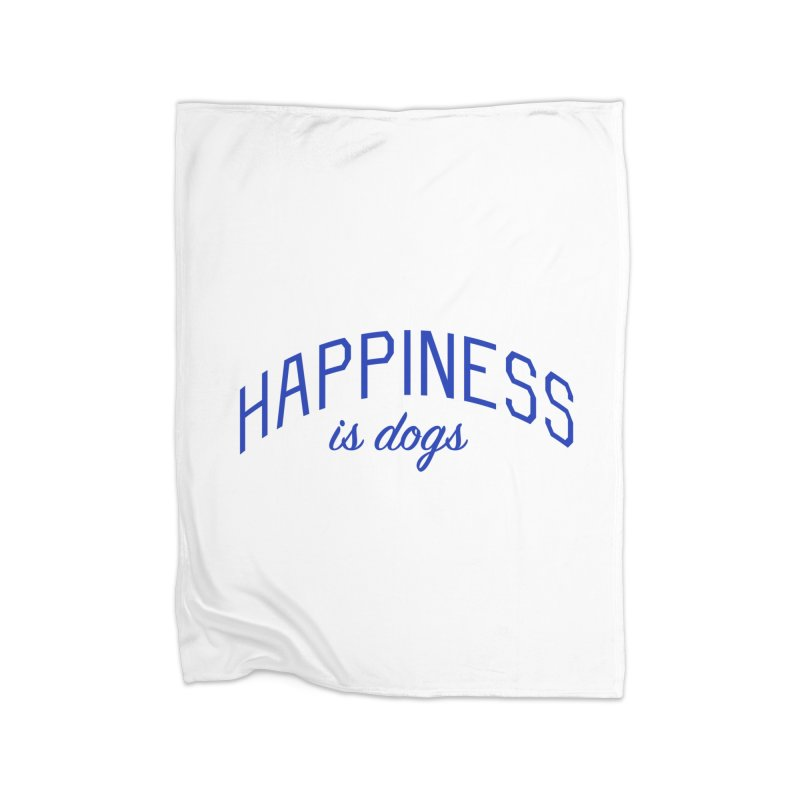 Happiness is Dogs - Message for Dog Lovers and Dog Parents Home Fleece Blanket Blanket by Bicks' Artist Shop