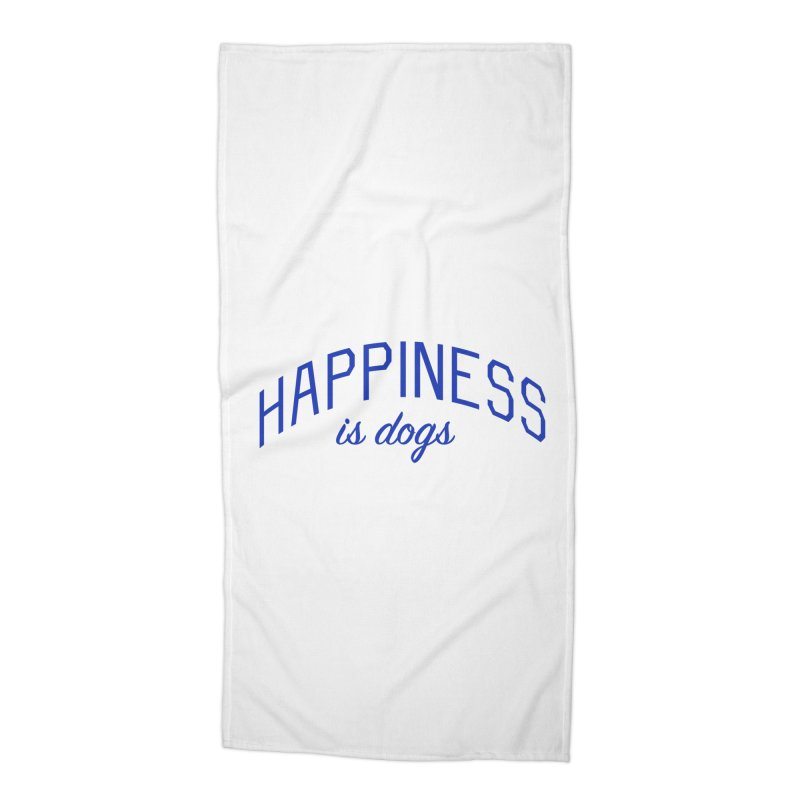 Happiness is Dogs - Message for Dog Lovers and Dog Parents Accessories Beach Towel by Bicks' Artist Shop