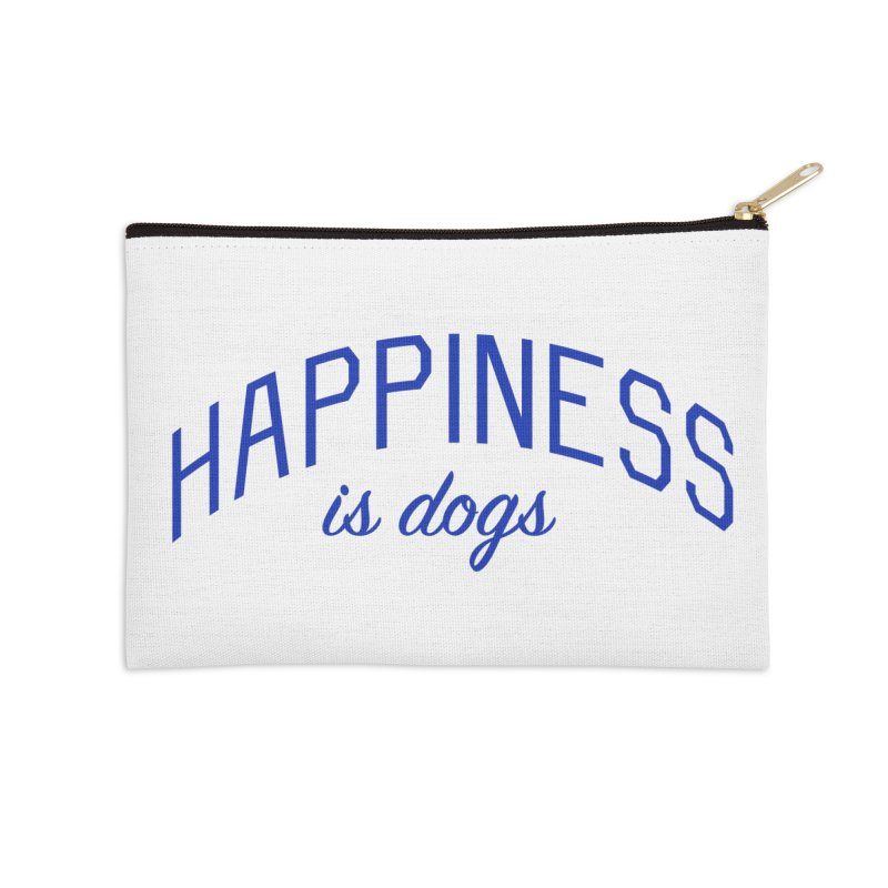 Happiness is Dogs - Message for Dog Lovers and Dog Parents Accessories Zip Pouch by Bicks' Artist Shop