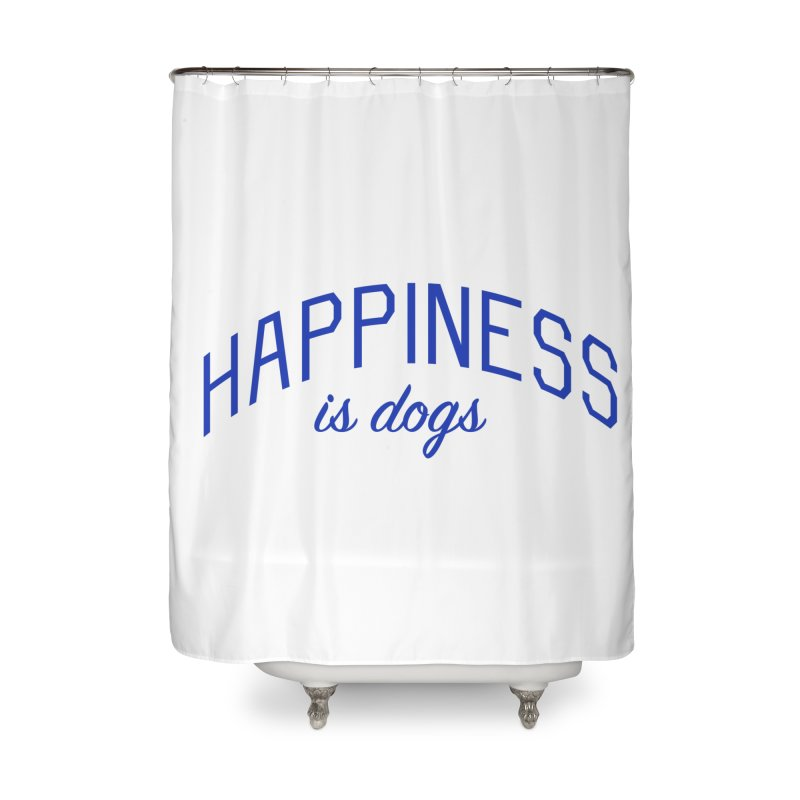 Happiness is Dogs - Message for Dog Lovers and Dog Parents Home Shower Curtain by Bicks' Artist Shop