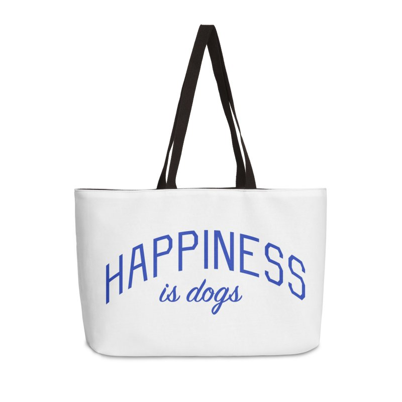 Happiness is Dogs - Message for Dog Lovers and Dog Parents Accessories Weekender Bag Bag by Bicks' Artist Shop
