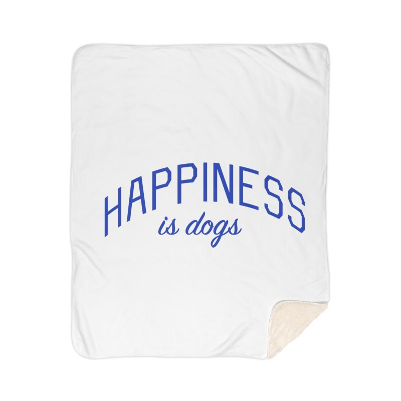 Happiness is Dogs - Message for Dog Lovers and Dog Parents Home Sherpa Blanket Blanket by Bicks' Artist Shop