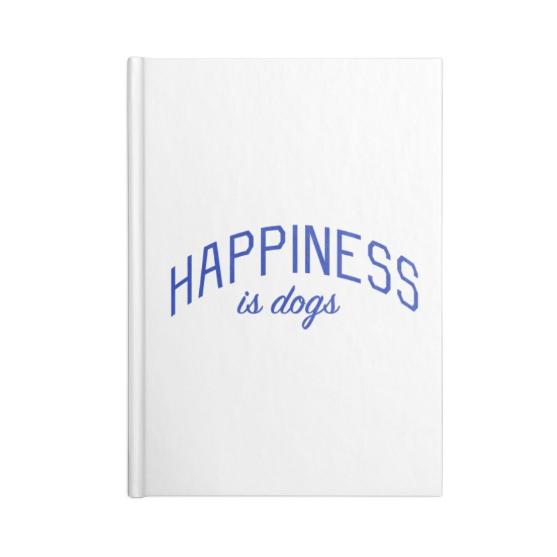 Happiness is Dogs - Message for Dog Lovers and Dog Parents Accessories Blank Journal Notebook by Bicks' Artist Shop