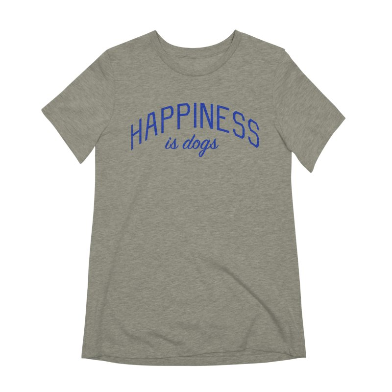 Happiness is Dogs - Message for Dog Lovers and Dog Parents Women's Extra Soft T-Shirt by Bicks' Artist Shop