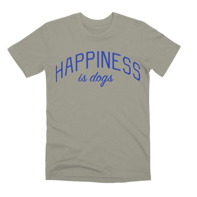 Happiness is Dogs - Message for Dog Lovers and Dog Parents Men's Premium T-Shirt by Bicks' Artist Shop