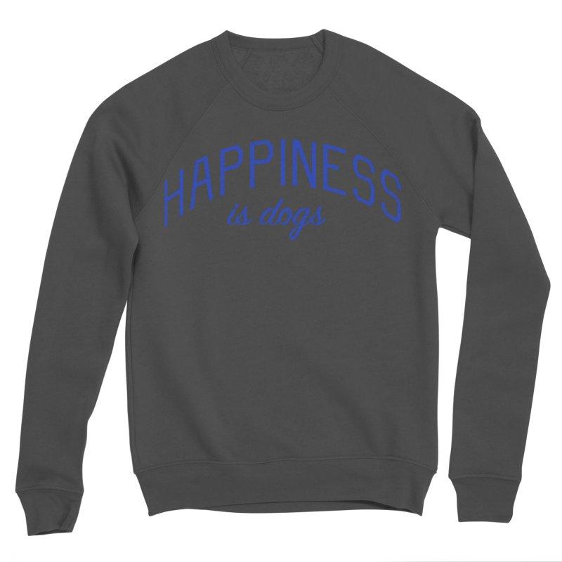 Happiness is Dogs - Message for Dog Lovers and Dog Parents Women's Sponge Fleece Sweatshirt by Bicks' Artist Shop