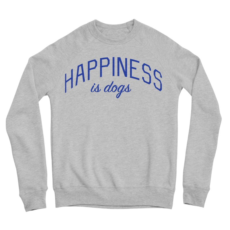 Happiness is Dogs - Message for Dog Lovers and Dog Parents Men's Sponge Fleece Sweatshirt by Bicks' Artist Shop