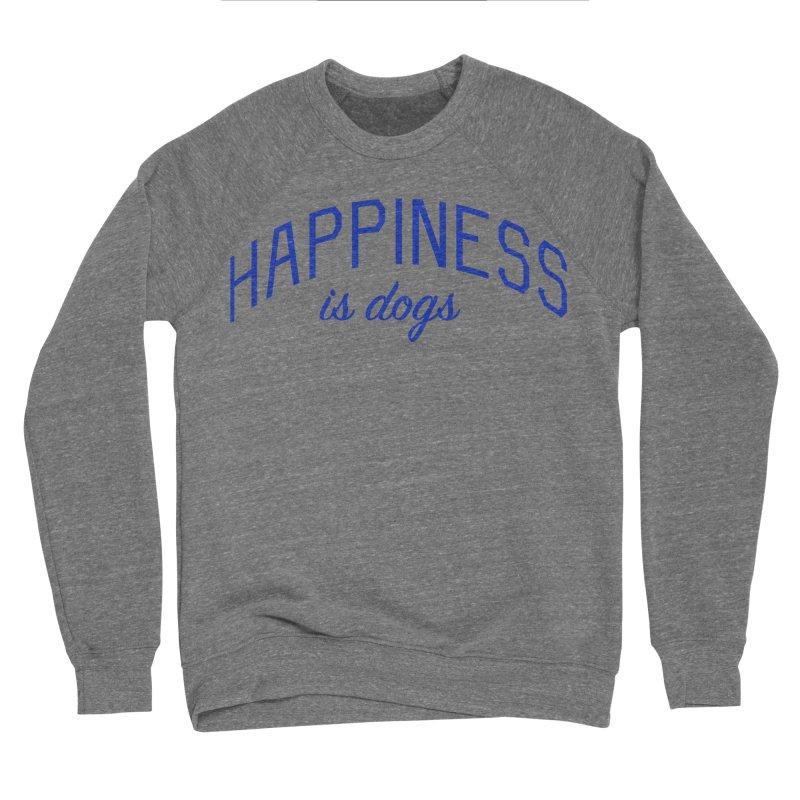 Happiness is Dogs - Message for Dog Lovers and Dog Parents Men's Sponge Fleece Sweatshirt by Bicks' Artist Shop