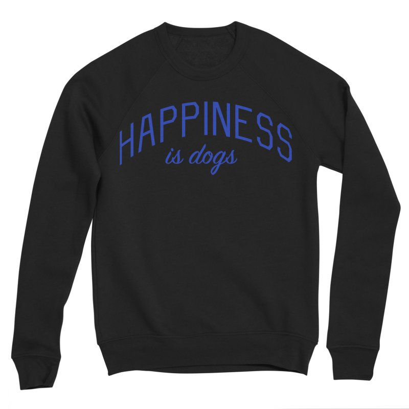 Happiness is Dogs - Message for Dog Lovers and Dog Parents Women's Sponge Fleece Sweatshirt by Bicks' Artist Shop