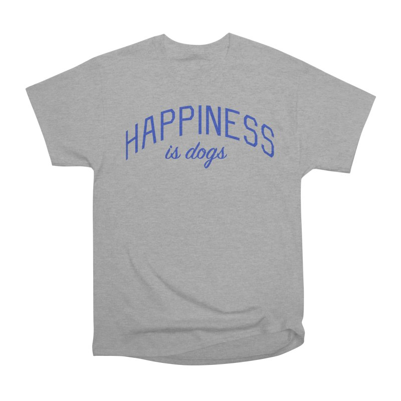 Happiness is Dogs - Message for Dog Lovers and Dog Parents Men's Heavyweight T-Shirt by Bicks' Artist Shop
