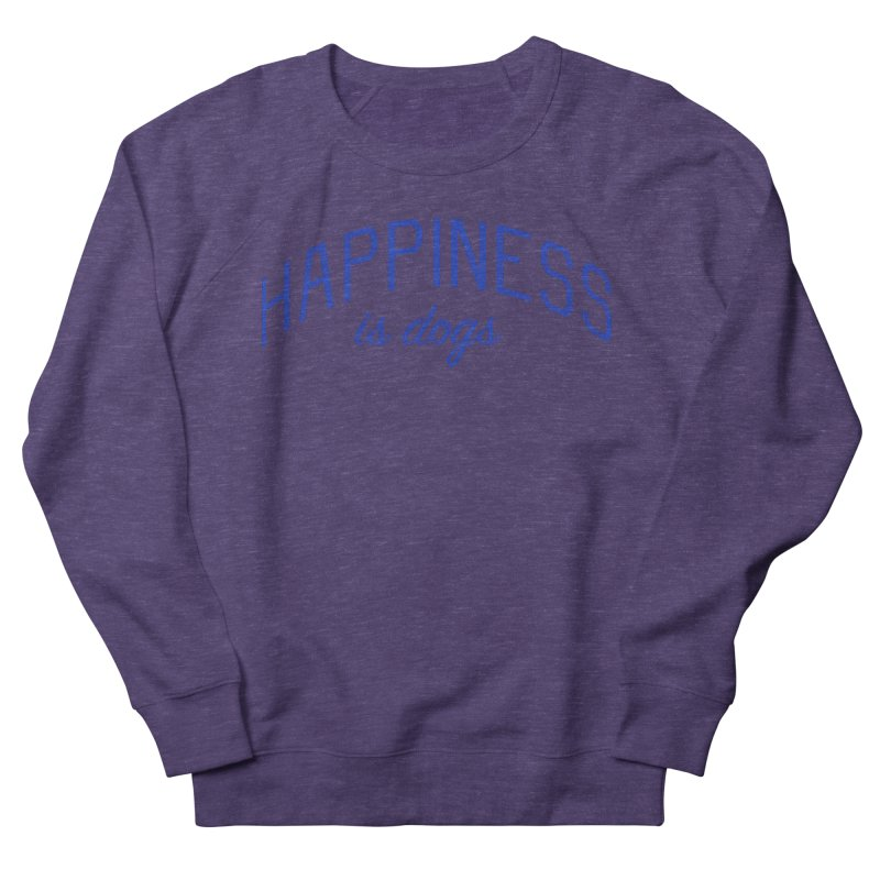 Happiness is Dogs - Message for Dog Lovers and Dog Parents Women's French Terry Sweatshirt by Bicks' Artist Shop