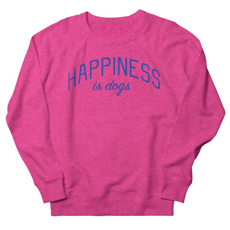 Happiness is Dogs - Message for Dog Lovers and Dog Parents Men's French Terry Sweatshirt by Bicks' Artist Shop