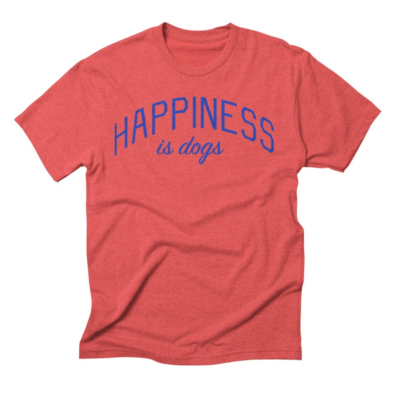 Happiness is Dogs - Message for Dog Lovers and Dog Parents Men's Triblend T-Shirt by Bicks' Artist Shop