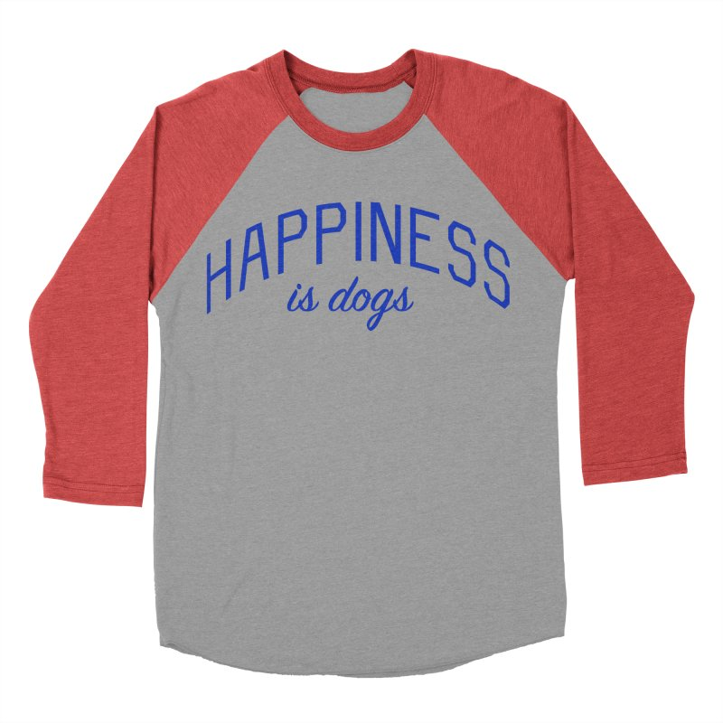 Happiness is Dogs - Message for Dog Lovers and Dog Parents Women's Baseball Triblend Longsleeve T-Shirt by Bicks' Artist Shop
