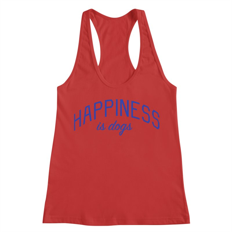 Happiness is Dogs - Message for Dog Lovers and Dog Parents Women's Racerback Tank by Bicks' Artist Shop