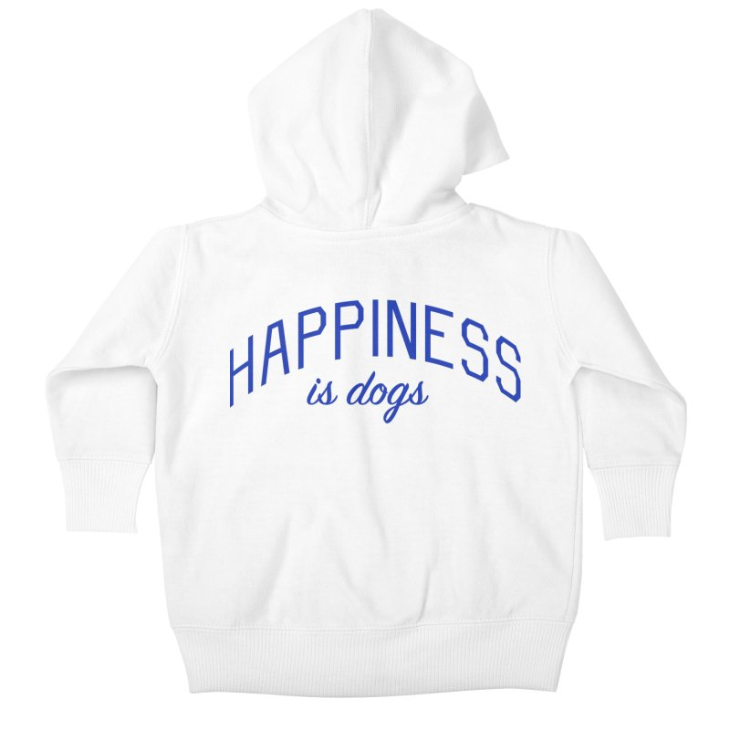 Happiness is Dogs - Message for Dog Lovers and Dog Parents Kids Baby Zip-Up Hoody by Bicks' Artist Shop