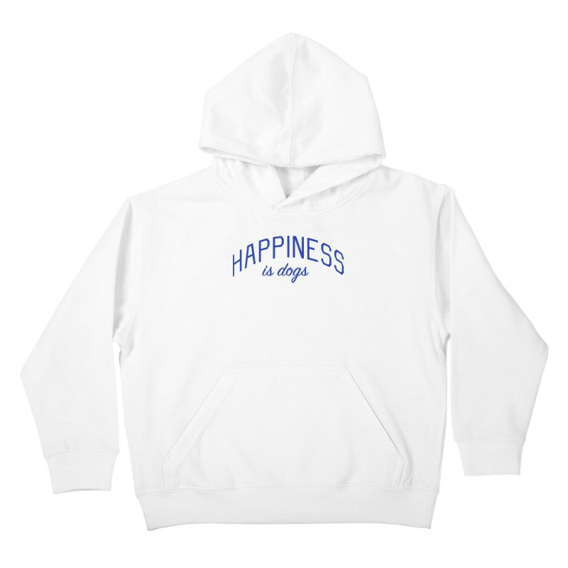 Happiness is Dogs - Message for Dog Lovers and Dog Parents Kids Pullover Hoody by Bicks' Artist Shop