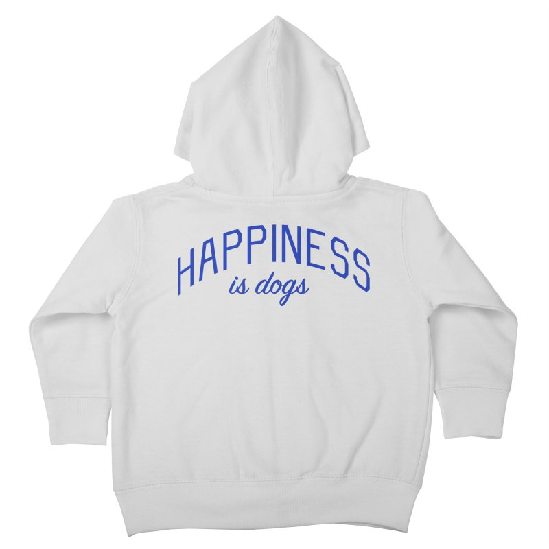 Happiness is Dogs - Message for Dog Lovers and Dog Parents Kids Toddler Zip-Up Hoody by Bicks' Artist Shop
