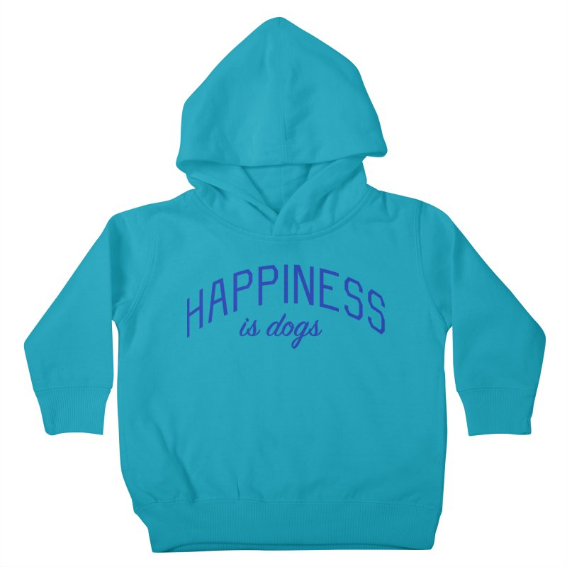Happiness is Dogs - Message for Dog Lovers and Dog Parents Kids Toddler Pullover Hoody by Bicks' Artist Shop