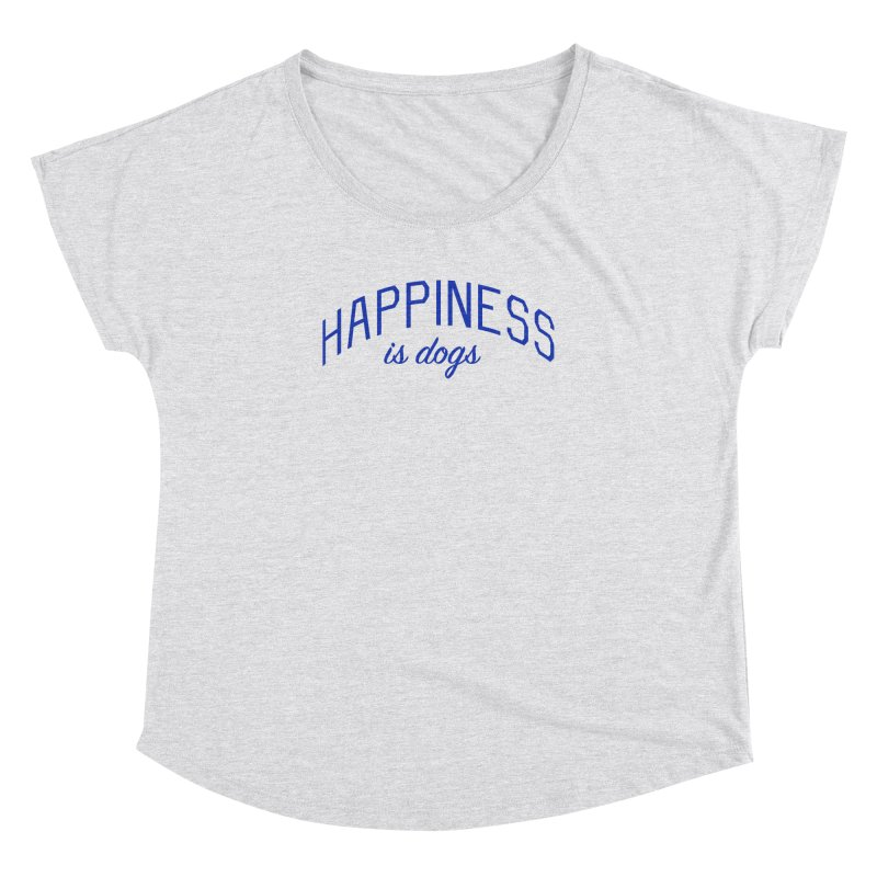 Happiness is Dogs - Message for Dog Lovers and Dog Parents Women's Dolman Scoop Neck by Bicks' Artist Shop