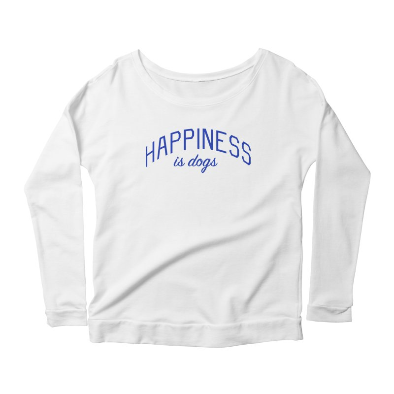 Happiness is Dogs - Message for Dog Lovers and Dog Parents Women's Scoop Neck Longsleeve T-Shirt by Bicks' Artist Shop