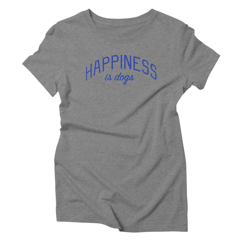 Happiness is Dogs - Message for Dog Lovers and Dog Parents Women's Triblend T-Shirt by Bicks' Artist Shop