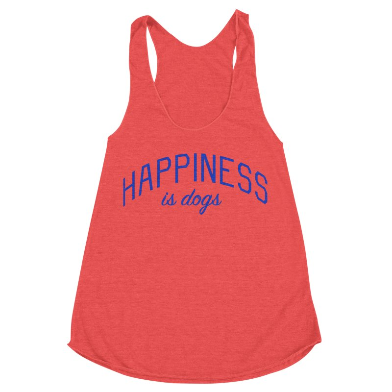 Happiness is Dogs - Message for Dog Lovers and Dog Parents Women's Racerback Triblend Tank by Bicks' Artist Shop