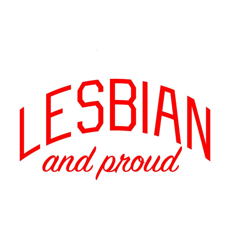 Lesbian and Proud - for Dykes, Lesbians, and Queer Folks by Bicks' Artist Shop