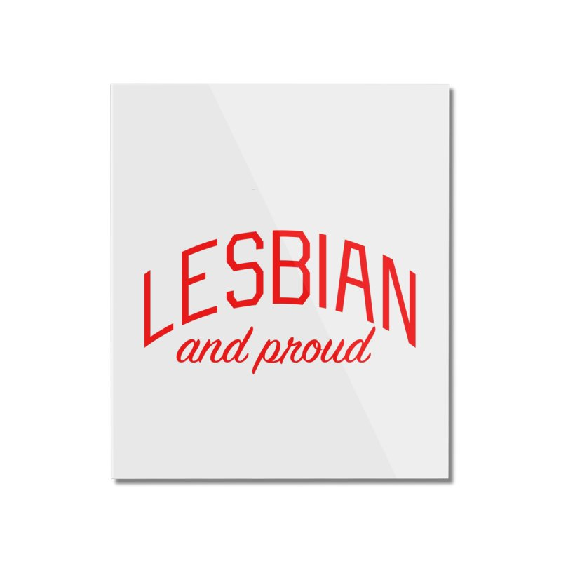 Lesbian and Proud - for Dykes, Lesbians, and Queer Folks Home Mounted Acrylic Print by Bicks' Artist Shop