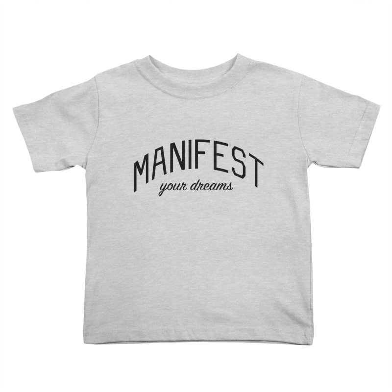 Manifest Your Dreams - Goal Setting and Achievement Kids Toddler T-Shirt by Bicks' Artist Shop
