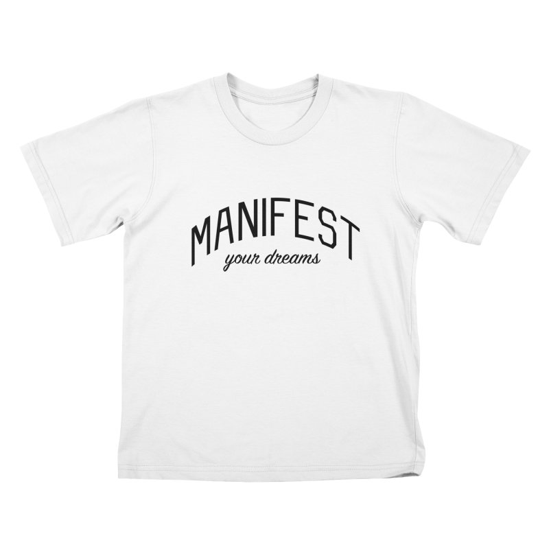 Manifest Your Dreams - Goal Setting and Achievement Kids T-Shirt by Bicks' Artist Shop
