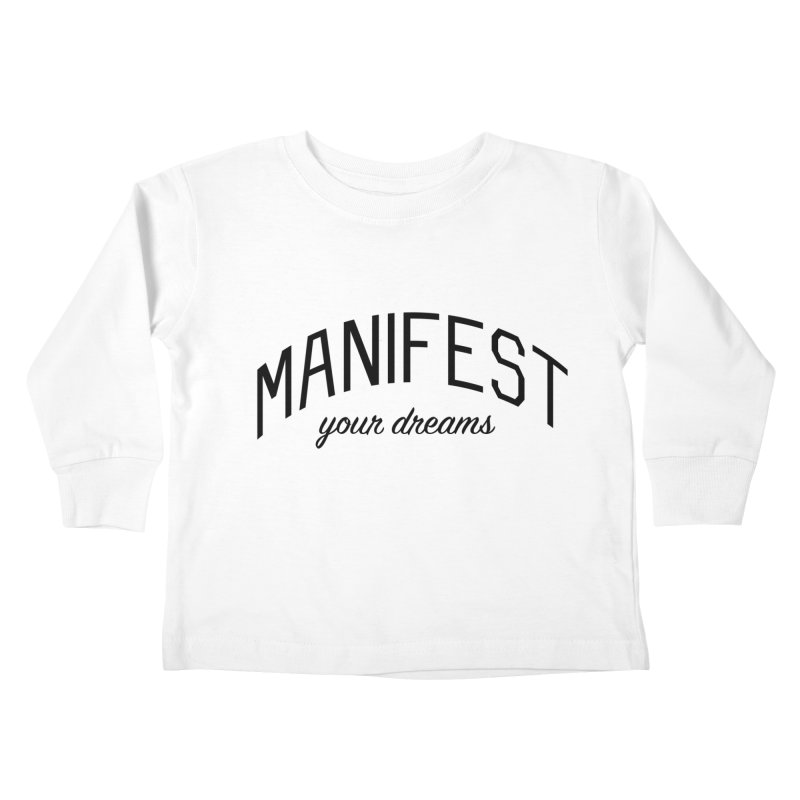 Manifest Your Dreams - Goal Setting and Achievement Kids Toddler Longsleeve T-Shirt by Bicks' Artist Shop