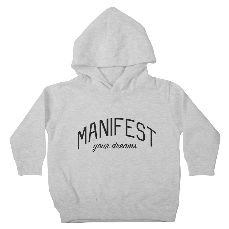 Manifest Your Dreams - Goal Setting and Achievement Kids Toddler Pullover Hoody by Bicks' Artist Shop