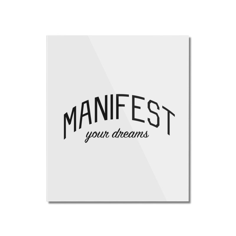 Manifest Your Dreams - Goal Setting and Achievement Home Mounted Acrylic Print by Bicks' Artist Shop