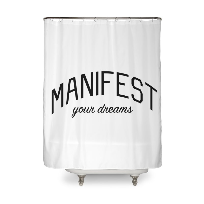 Manifest Your Dreams - Goal Setting and Achievement Home Shower Curtain by Bicks' Artist Shop