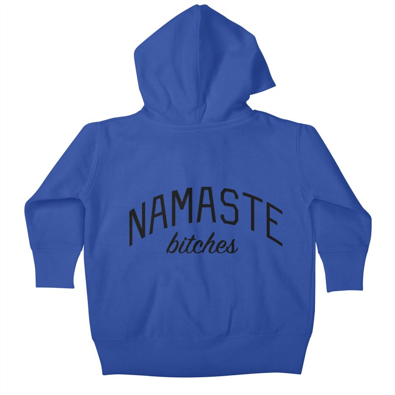 Namaste Bitches - Funny Yoga Quote Kids Baby Zip-Up Hoody by Bicks' Artist Shop