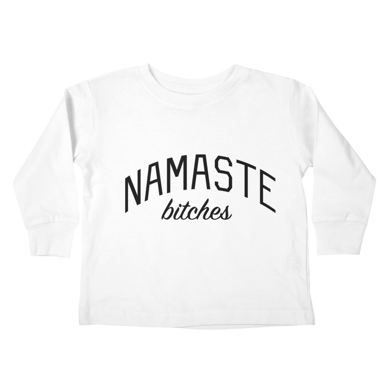 Namaste Bitches - Funny Yoga Quote Kids Toddler Longsleeve T-Shirt by Bicks' Artist Shop