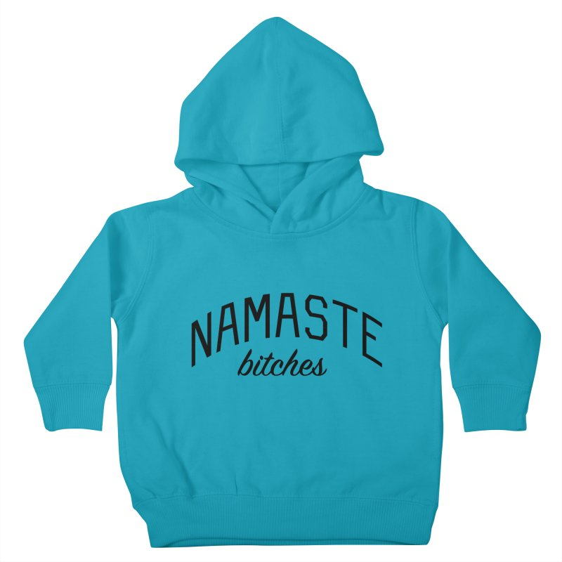 Namaste Bitches - Funny Yoga Quote Kids Toddler Pullover Hoody by Bicks' Artist Shop